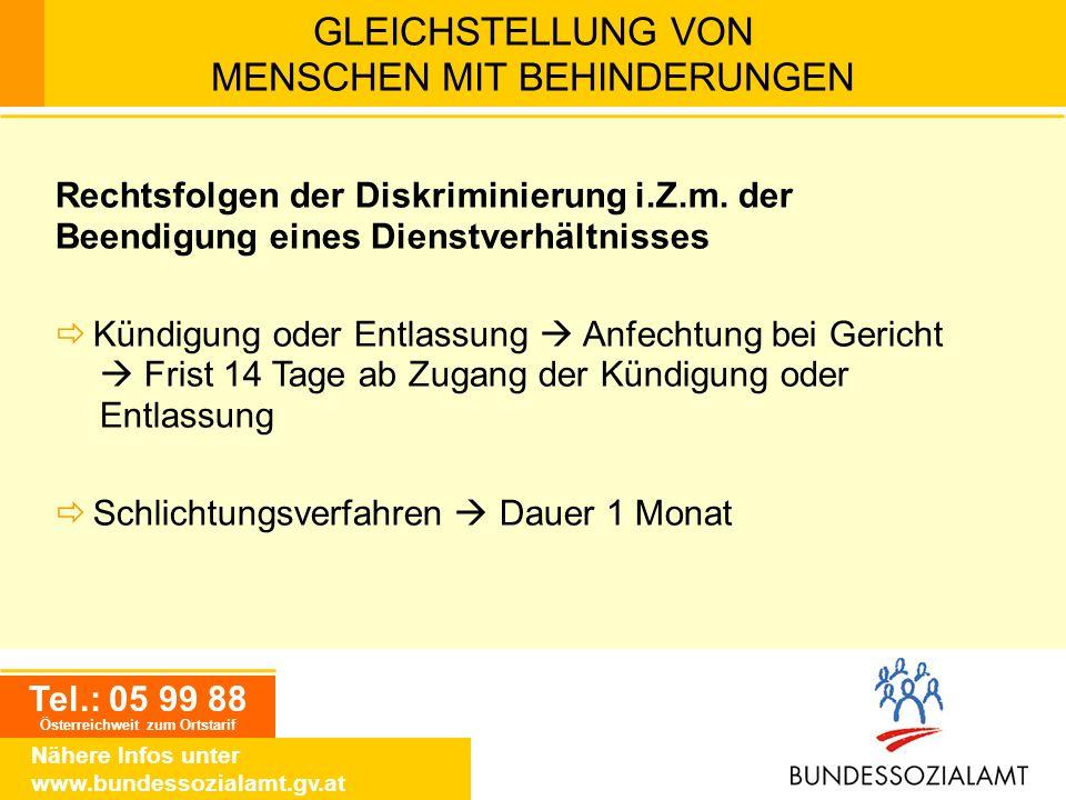 Tel.: 05 99 88 Österreichweit zum Ortstarif Nähere Infos unter www.bundessozialamt.gv.at GLEICHSTELLUNG VON MENSCHEN MIT BEHINDERUNGEN Rechtsfolgen de
