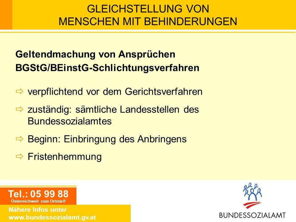 Tel.: 05 99 88 Österreichweit zum Ortstarif Nähere Infos unter www.bundessozialamt.gv.at GLEICHSTELLUNG VON MENSCHEN MIT BEHINDERUNGEN Geltendmachung