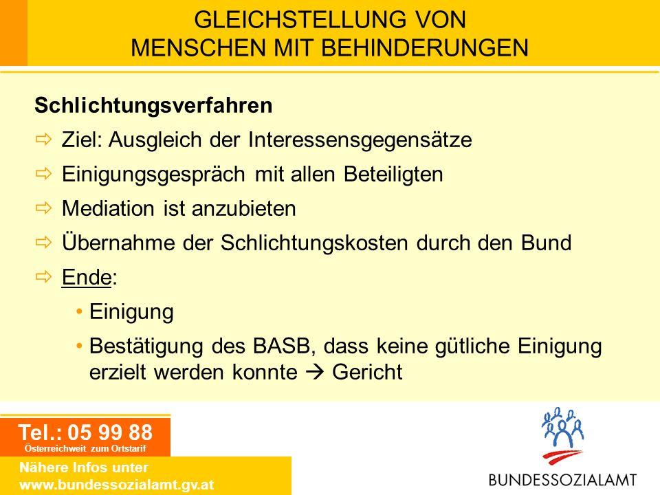 Tel.: 05 99 88 Österreichweit zum Ortstarif Nähere Infos unter www.bundessozialamt.gv.at GLEICHSTELLUNG VON MENSCHEN MIT BEHINDERUNGEN Schlichtungsver