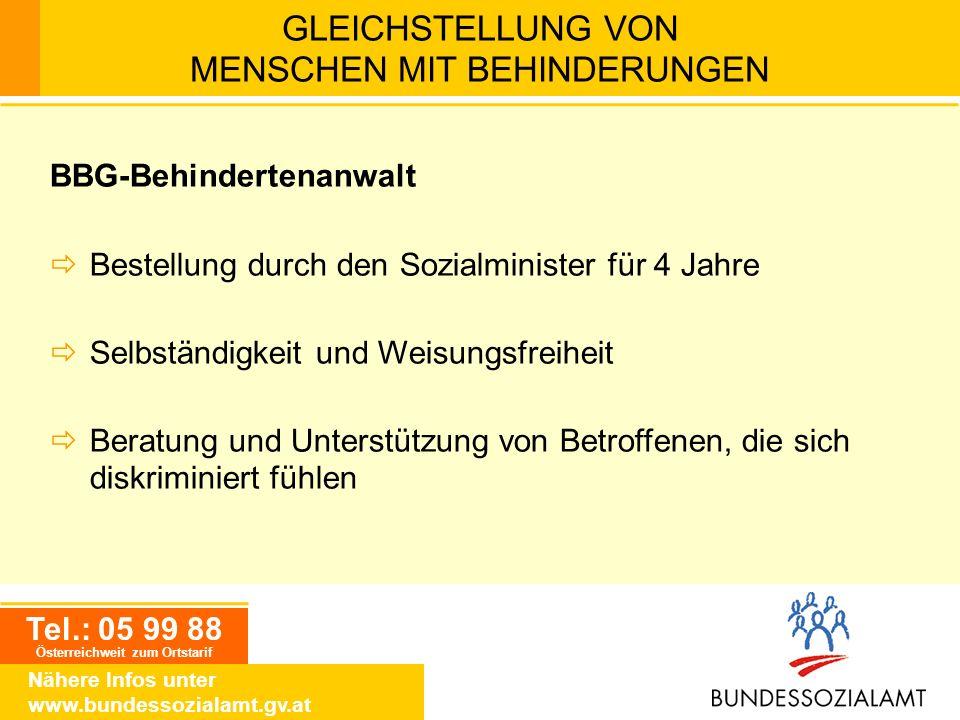 Tel.: 05 99 88 Österreichweit zum Ortstarif Nähere Infos unter www.bundessozialamt.gv.at GLEICHSTELLUNG VON MENSCHEN MIT BEHINDERUNGEN BBG-Behinderten