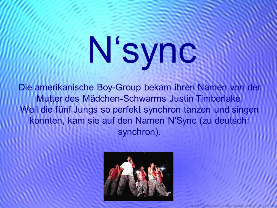 Nsync Die amerikanische Boy-Group bekam ihren Namen von der Mutter des Mädchen-Schwarms Justin Timberlake. Weil die fünf Jungs so perfekt synchron tan