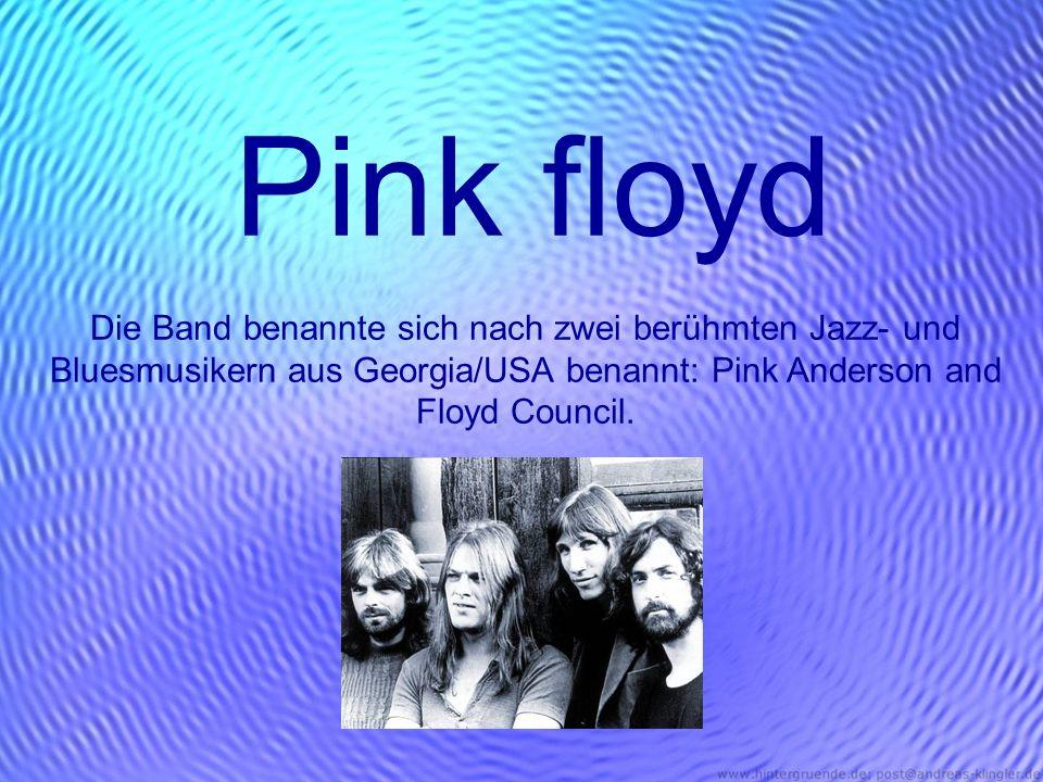 Pink floyd Die Band benannte sich nach zwei berühmten Jazz- und Bluesmusikern aus Georgia/USA benannt: Pink Anderson and Floyd Council.