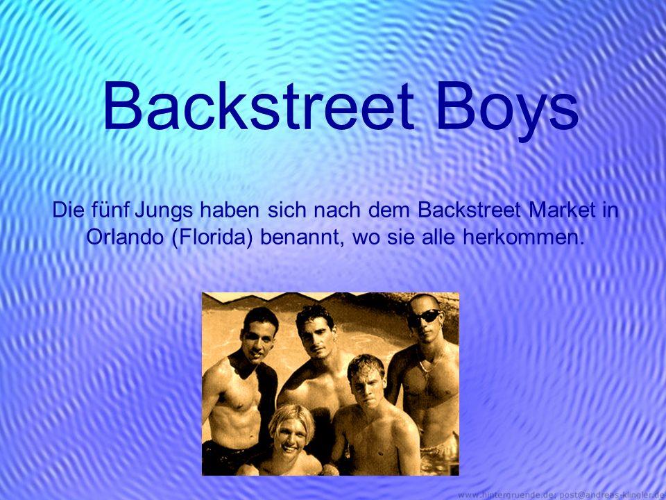 Backstreet Boys Die fünf Jungs haben sich nach dem Backstreet Market in Orlando (Florida) benannt, wo sie alle herkommen.