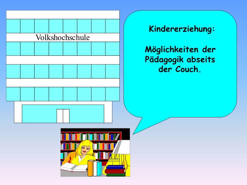 Kindererziehung: Möglichkeiten der Pädagogik abseits der Couch.