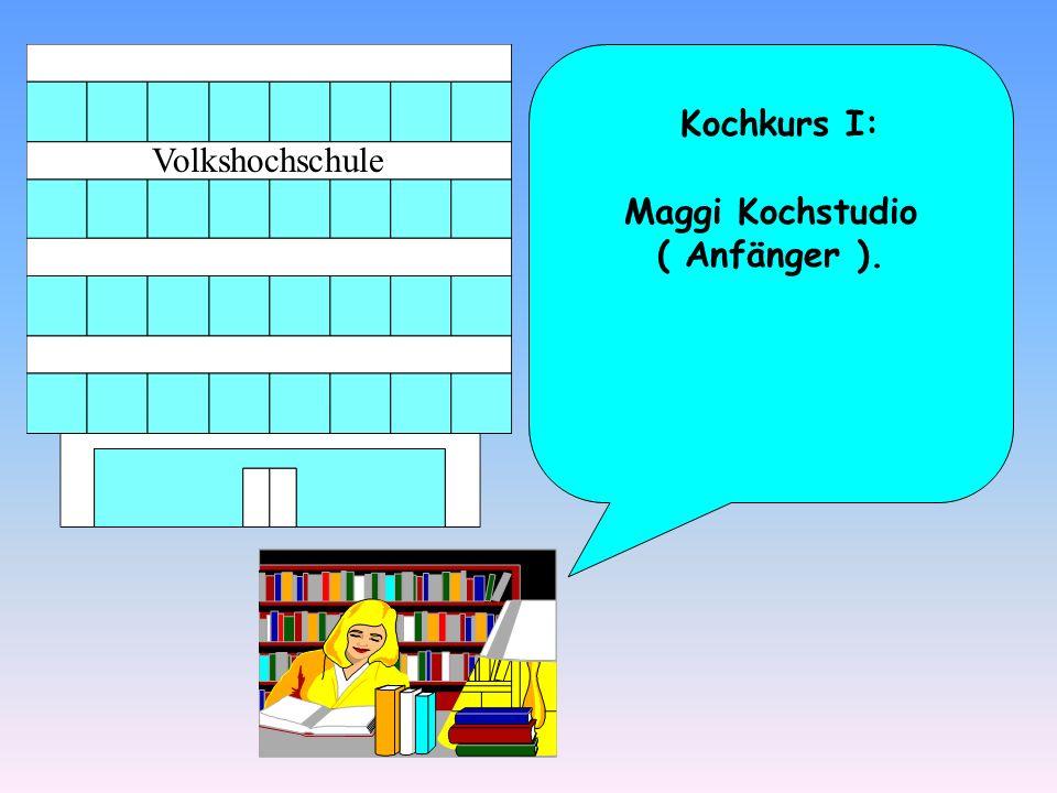 Kochkurs I: Maggi Kochstudio ( Anfänger ).