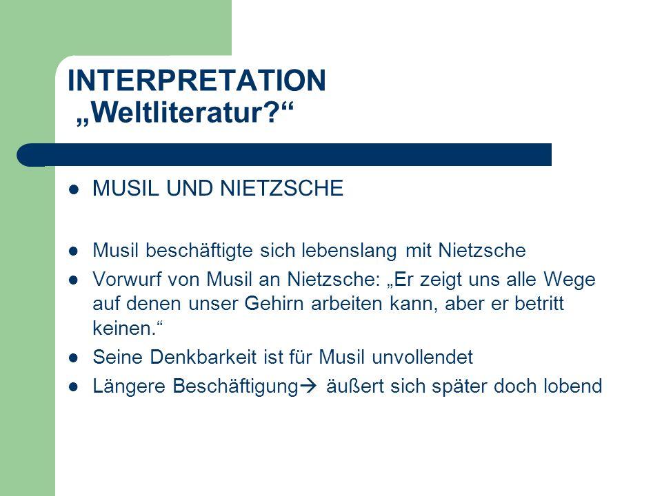 INTERPRETATION Weltliteratur? MUSIL UND NIETZSCHE Musil beschäftigte sich lebenslang mit Nietzsche Vorwurf von Musil an Nietzsche: Er zeigt uns alle W