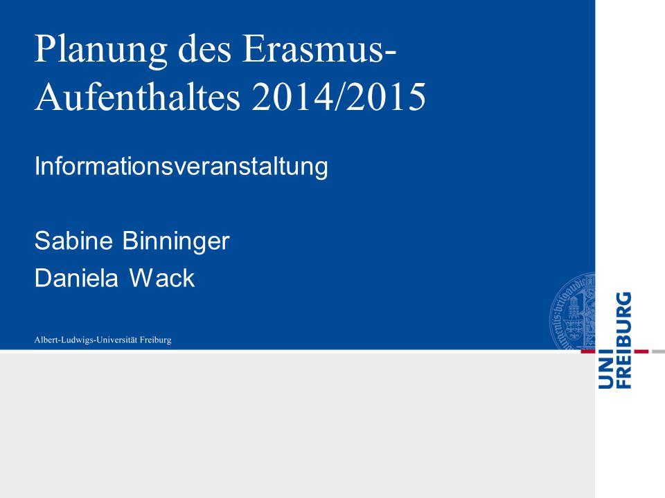 Planung des Erasmus- Aufenthaltes 2014/2015 Informationsveranstaltung Sabine Binninger Daniela Wack