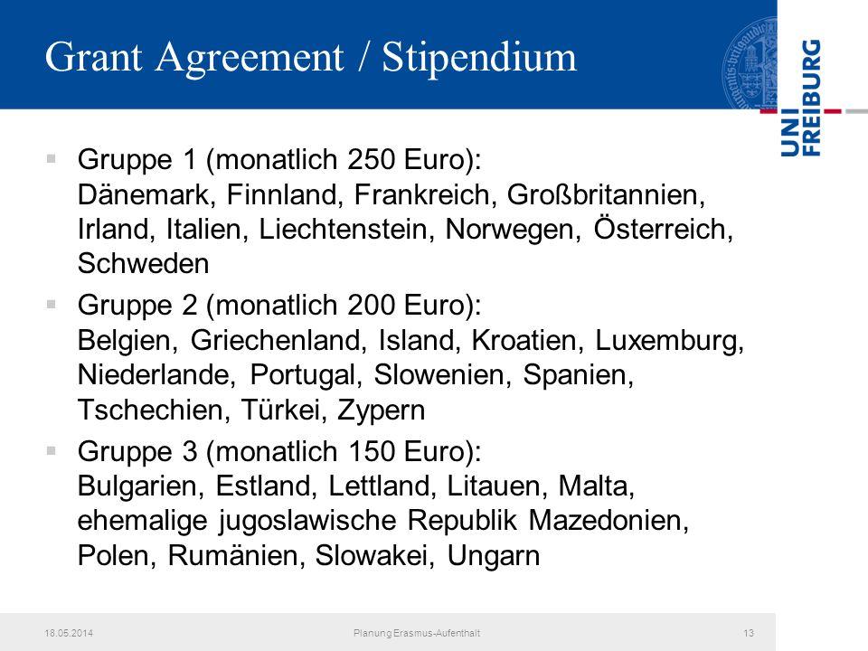 Grant Agreement / Stipendium Gruppe 1 (monatlich 250 Euro): Dänemark, Finnland, Frankreich, Großbritannien, Irland, Italien, Liechtenstein, Norwegen,