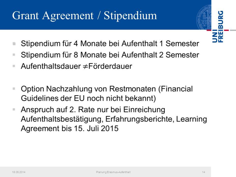 Grant Agreement / Stipendium 18.05.2014Planung Erasmus-Aufenthalt14