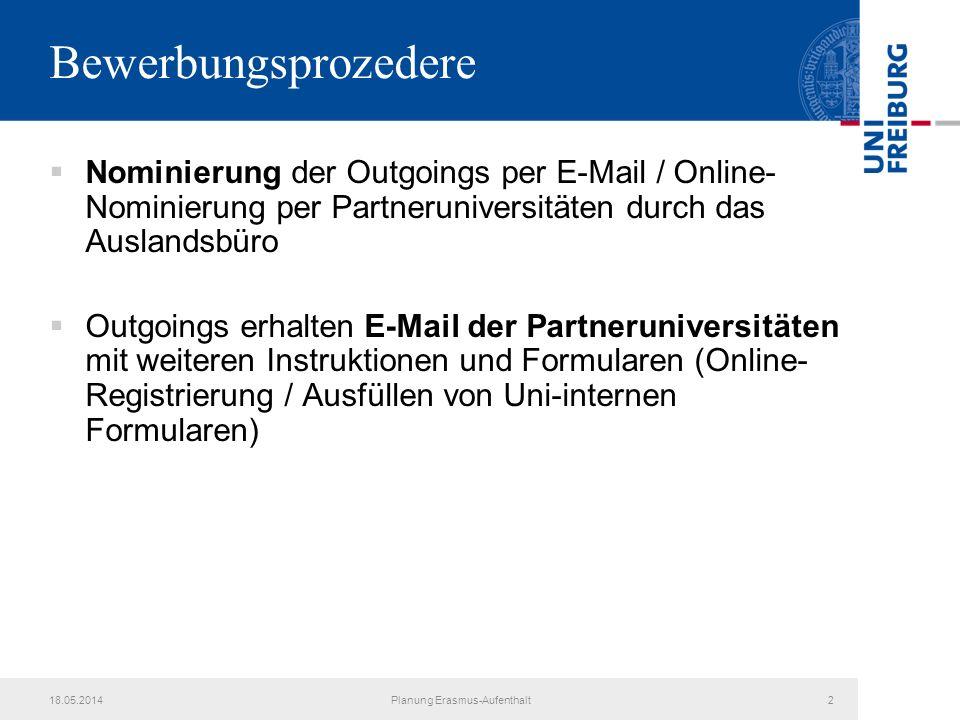 18.05.2014Planung Erasmus-Aufenthalt2 Bewerbungsprozedere Nominierung der Outgoings per E-Mail / Online- Nominierung per Partneruniversitäten durch da
