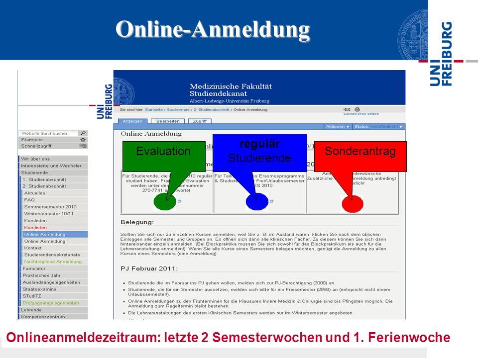 Online-Anmeldung Onlineanmeldezeitraum: letzte 2 Semesterwochen und 1. Ferienwoche Sonderantrag regulär Studierende Evaluation