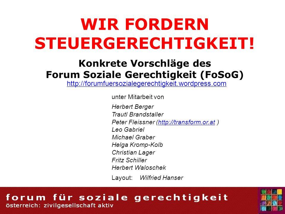 WIR FORDERN STEUERGERECHTIGKEIT! Konkrete Vorschläge des Forum Soziale Gerechtigkeit (FoSoG) unter Mitarbeit von Herbert Berger Trautl Brandstaller Pe