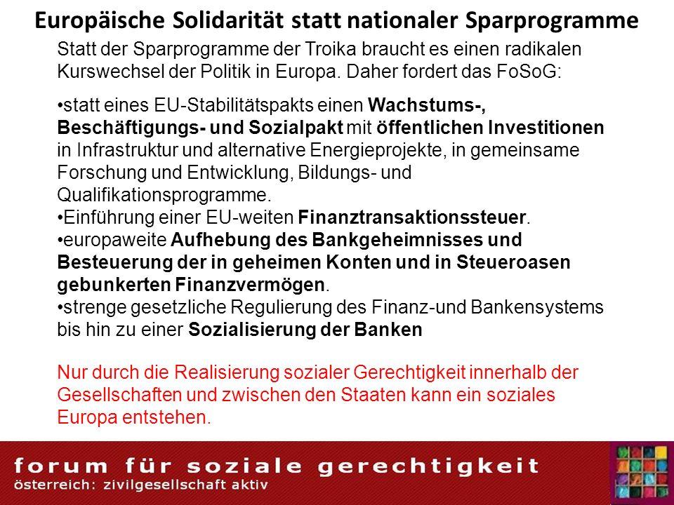 Europäische Solidarität statt nationaler Sparprogramme Statt der Sparprogramme der Troika braucht es einen radikalen Kurswechsel der Politik in Europa