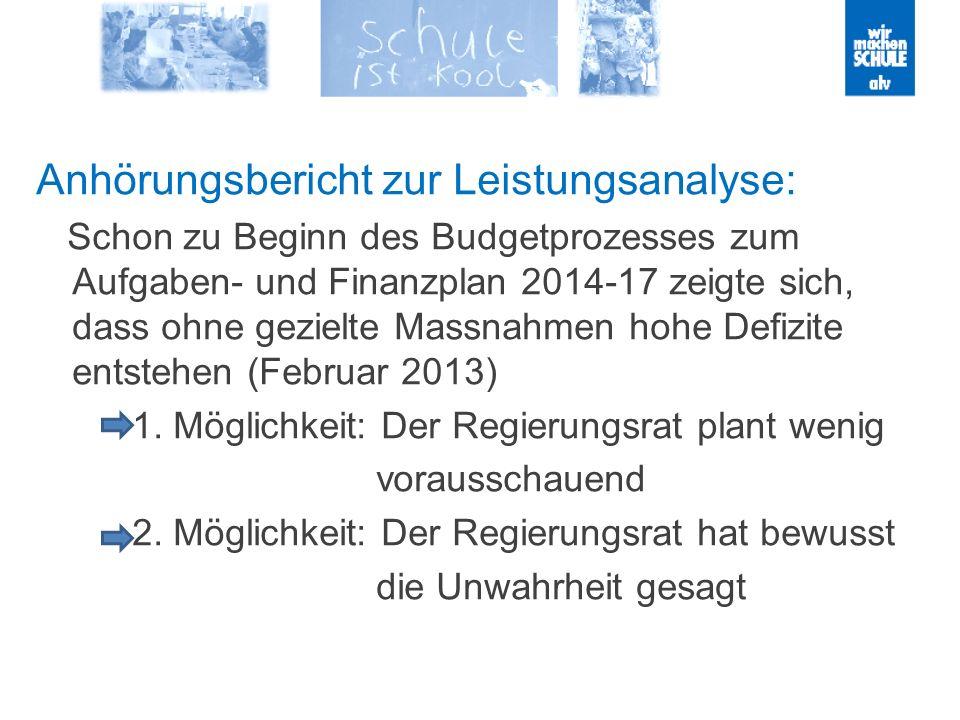 Anhörungsbericht zur Leistungsanalyse: Schon zu Beginn des Budgetprozesses zum Aufgaben- und Finanzplan 2014-17 zeigte sich, dass ohne gezielte Massnahmen hohe Defizite entstehen (Februar 2013) 1.