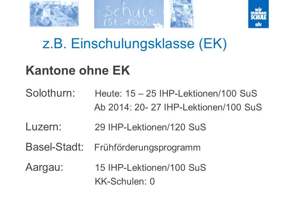 z.B. Einschulungsklasse (EK) Kantone ohne EK Solothurn: Heute: 15 – 25 IHP-Lektionen/100 SuS Ab 2014: 20- 27 IHP-Lektionen/100 SuS Luzern: 29 IHP-Lekt