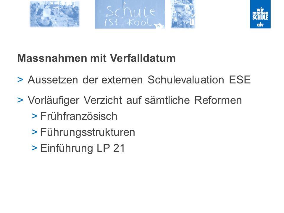 Massnahmen mit Verfalldatum Aussetzen der externen Schulevaluation ESE Vorläufiger Verzicht auf sämtliche Reformen Frühfranzösisch Führungsstrukturen Einführung LP 21