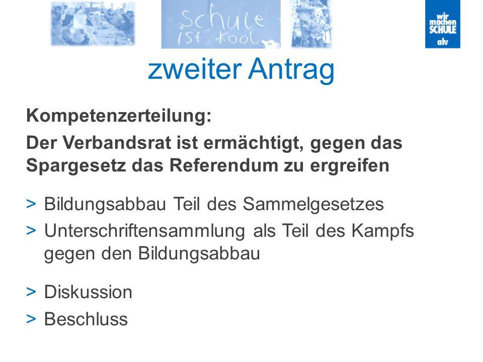 zweiter Antrag Kompetenzerteilung: Der Verbandsrat ist ermächtigt, gegen das Spargesetz das Referendum zu ergreifen Bildungsabbau Teil des Sammelgeset