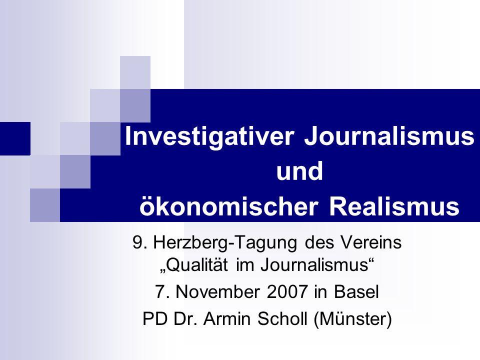 Investigativer Journalismus und ökonomischer Realismus 9. Herzberg-Tagung des Vereins Qualität im Journalismus 7. November 2007 in Basel PD Dr. Armin