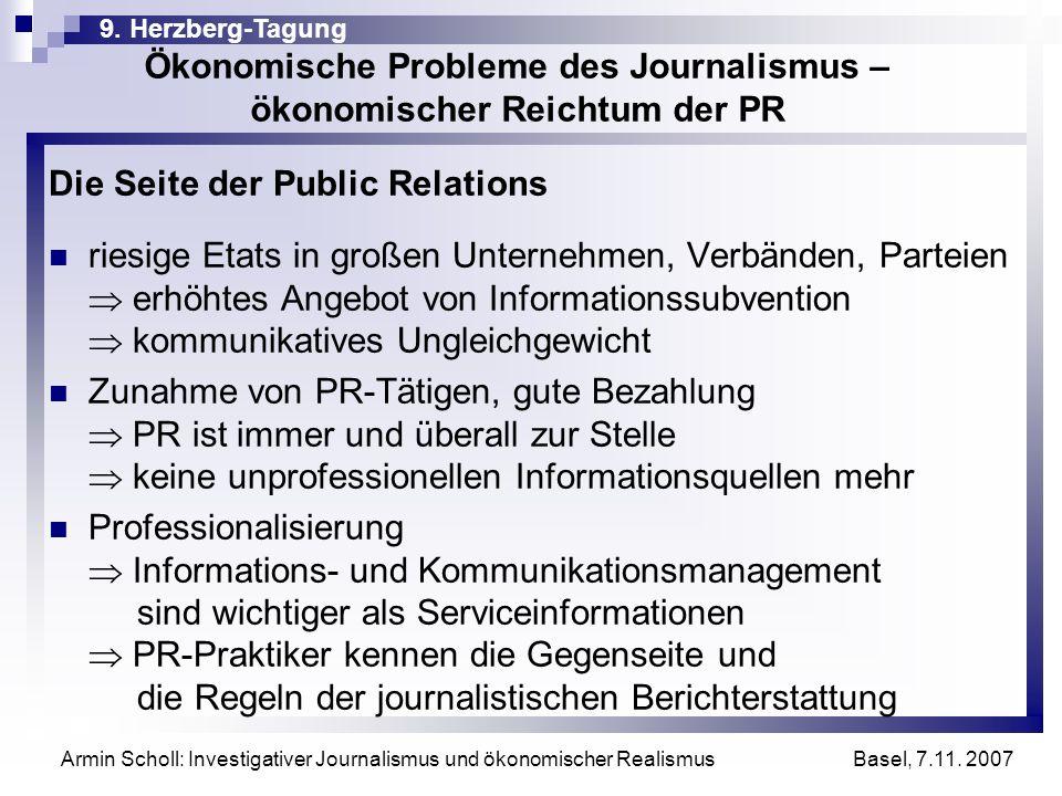 9. Herzberg-Tagung Basel, 7.11. 2007 Armin Scholl: Investigativer Journalismus und ökonomischer Realismus Ökonomische Probleme des Journalismus – ökon