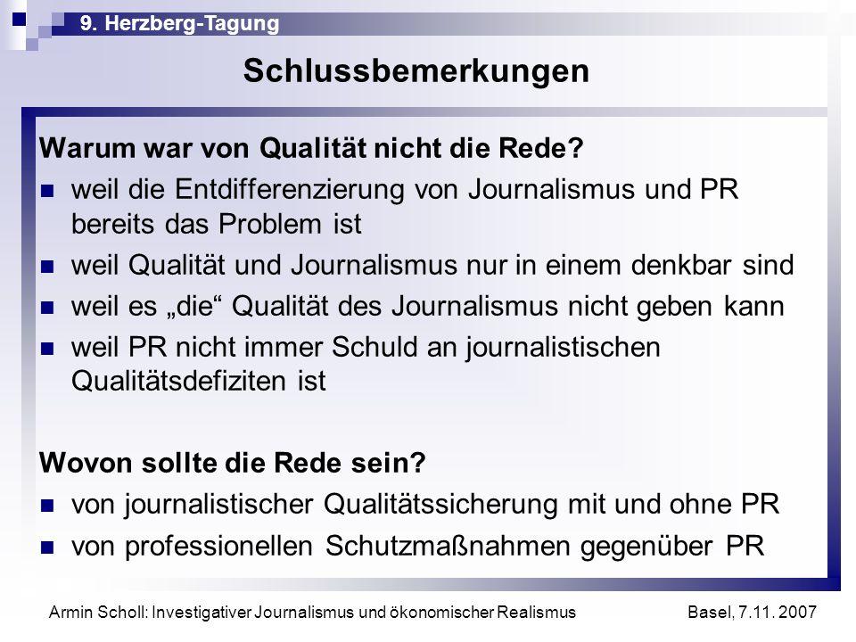 9. Herzberg-Tagung Basel, 7.11. 2007 Armin Scholl: Investigativer Journalismus und ökonomischer Realismus Schlussbemerkungen Warum war von Qualität ni