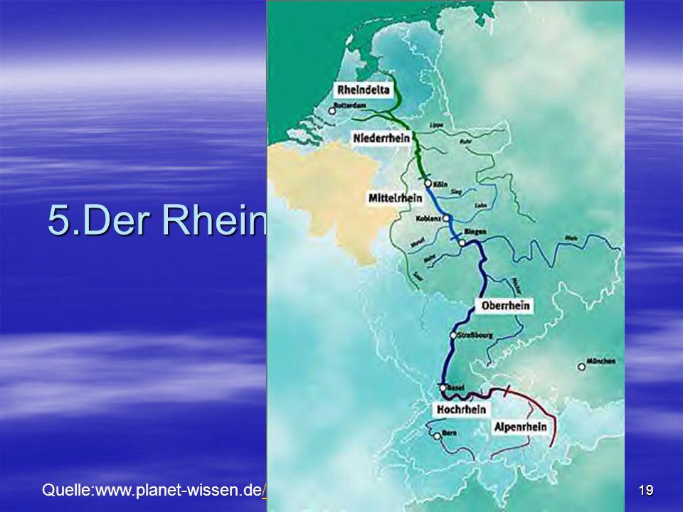 Clara Manuela Ramos 5. Juli 201019 5.Der Rhein Quelle:www.planet-wissen.de//