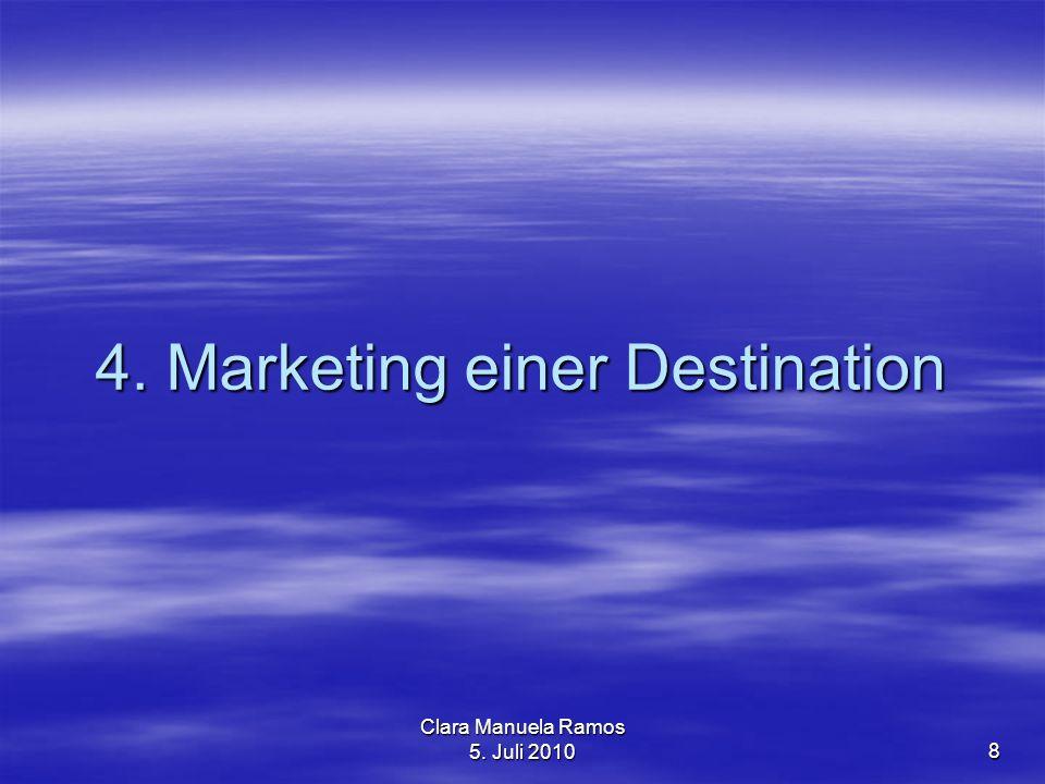 Clara Manuela Ramos 5. Juli 20108 4. Marketing einer Destination