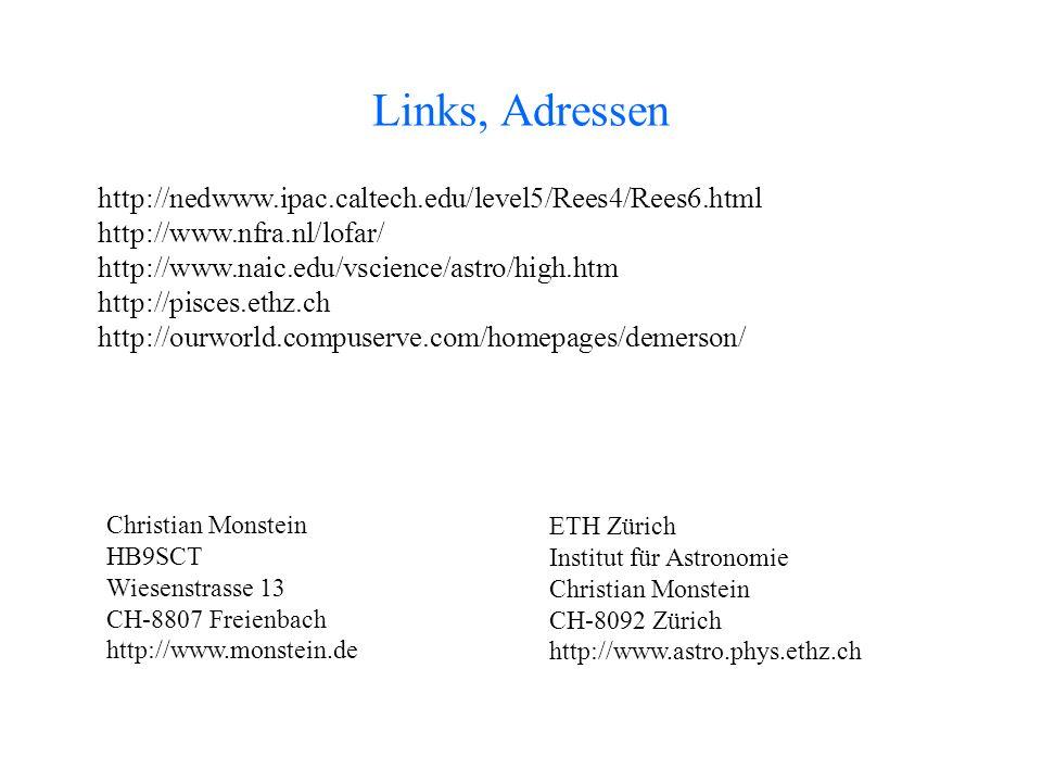 Links, Adressen http://nedwww.ipac.caltech.edu/level5/Rees4/Rees6.html http://www.nfra.nl/lofar/ http://www.naic.edu/vscience/astro/high.htm http://pi