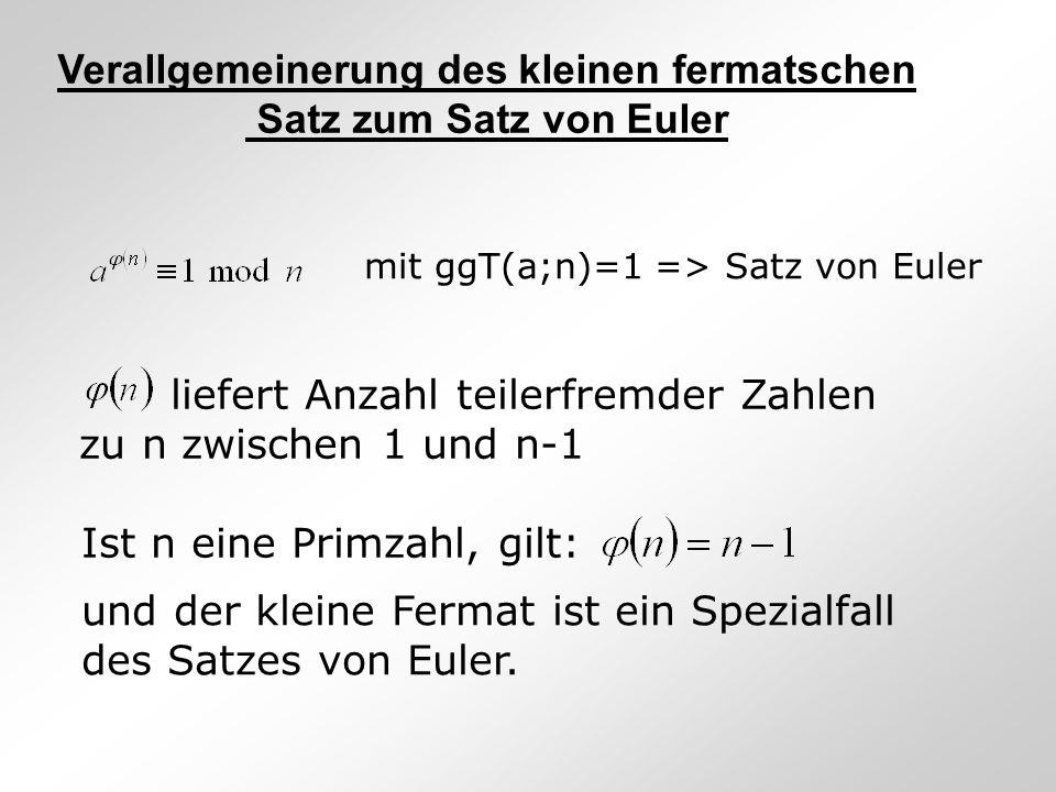 Verallgemeinerung des kleinen fermatschen Satz zum Satz von Euler mit ggT(a;n)=1 => Satz von Euler liefert Anzahl teilerfremder Zahlen zu n zwischen 1