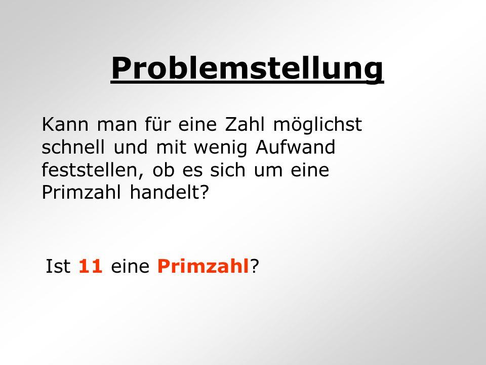 Problemstellung Kann man für eine Zahl möglichst schnell und mit wenig Aufwand feststellen, ob es sich um eine Primzahl handelt? Ist 11 eine Primzahl?