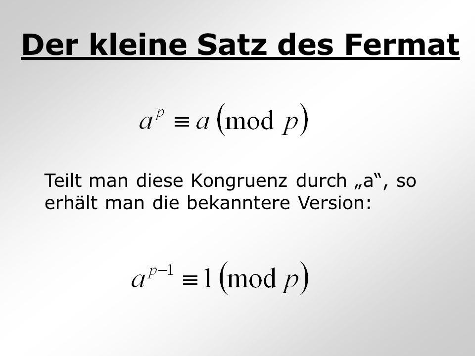 Der kleine Satz des Fermat Teilt man diese Kongruenz durch a, so erhält man die bekanntere Version: