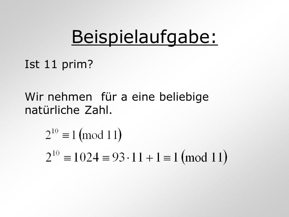 Beispielaufgabe: Ist 11 prim? Wir nehmen für a eine beliebige natürliche Zahl.
