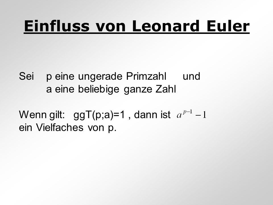 Einfluss von Leonard Euler Seip eine ungerade Primzahl und a eine beliebige ganze Zahl Wenn gilt:ggT(p;a)=1, dann ist ein Vielfaches von p.
