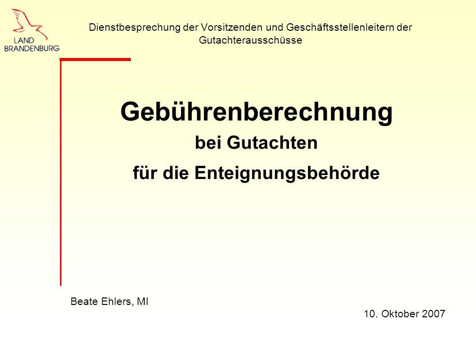 Dienstbesprechung der Vorsitzenden und Geschäftsstellenleitern der Gutachterausschüsse Gebührenberechnung bei Gutachten für die Enteignungsbehörde Beate Ehlers, MI 10.