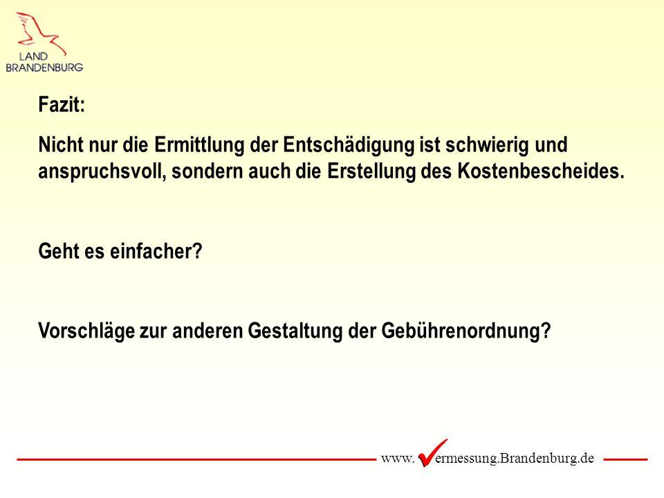 www. ermessung.Brandenburg.de Fazit: Nicht nur die Ermittlung der Entschädigung ist schwierig und anspruchsvoll, sondern auch die Erstellung des Koste