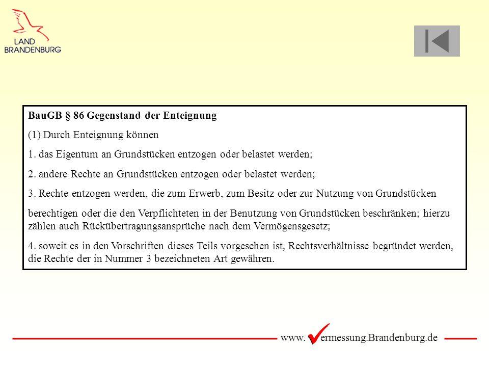 www. ermessung.Brandenburg.de BauGB § 86 Gegenstand der Enteignung (1) Durch Enteignung können 1. das Eigentum an Grundstücken entzogen oder belastet