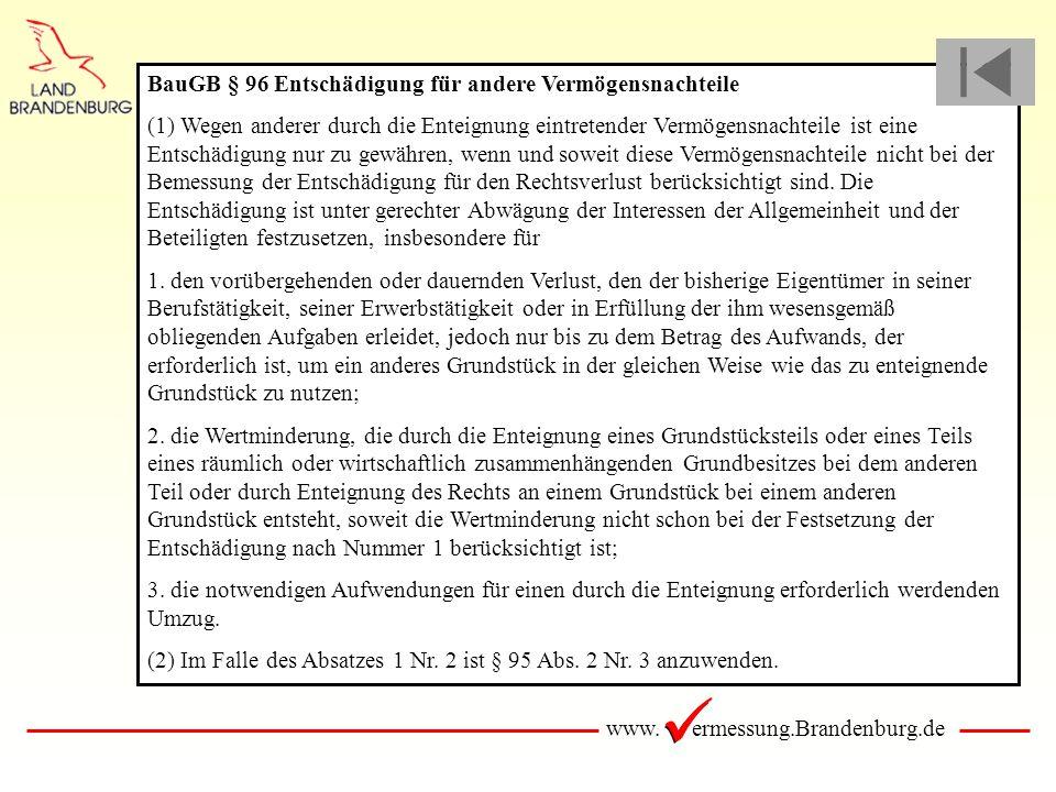 www. ermessung.Brandenburg.de BauGB § 96 Entschädigung für andere Vermögensnachteile (1) Wegen anderer durch die Enteignung eintretender Vermögensnach