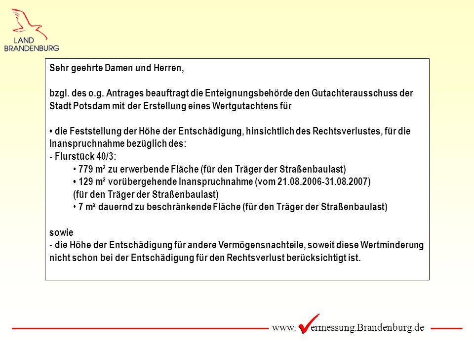 www. ermessung.Brandenburg.de Sehr geehrte Damen und Herren, bzgl. des o.g. Antrages beauftragt die Enteignungsbehörde den Gutachterausschuss der Stad
