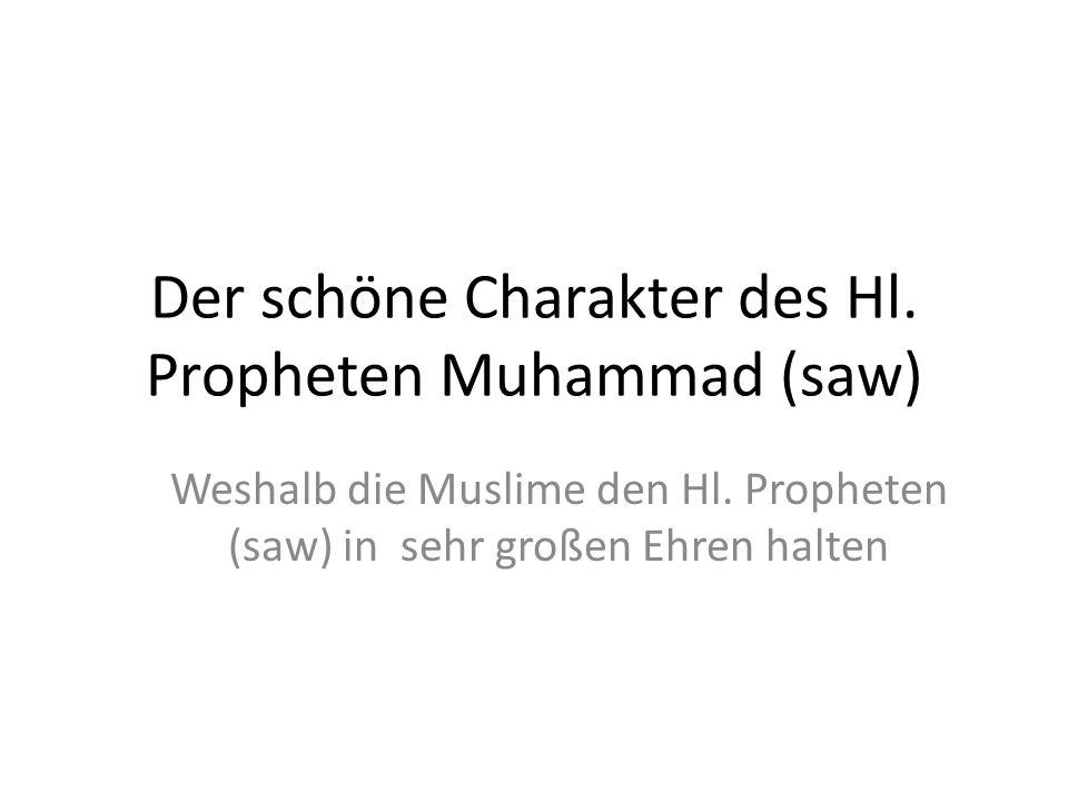Der schöne Charakter des Hl. Propheten Muhammad (saw) Weshalb die Muslime den Hl. Propheten (saw) in sehr großen Ehren halten