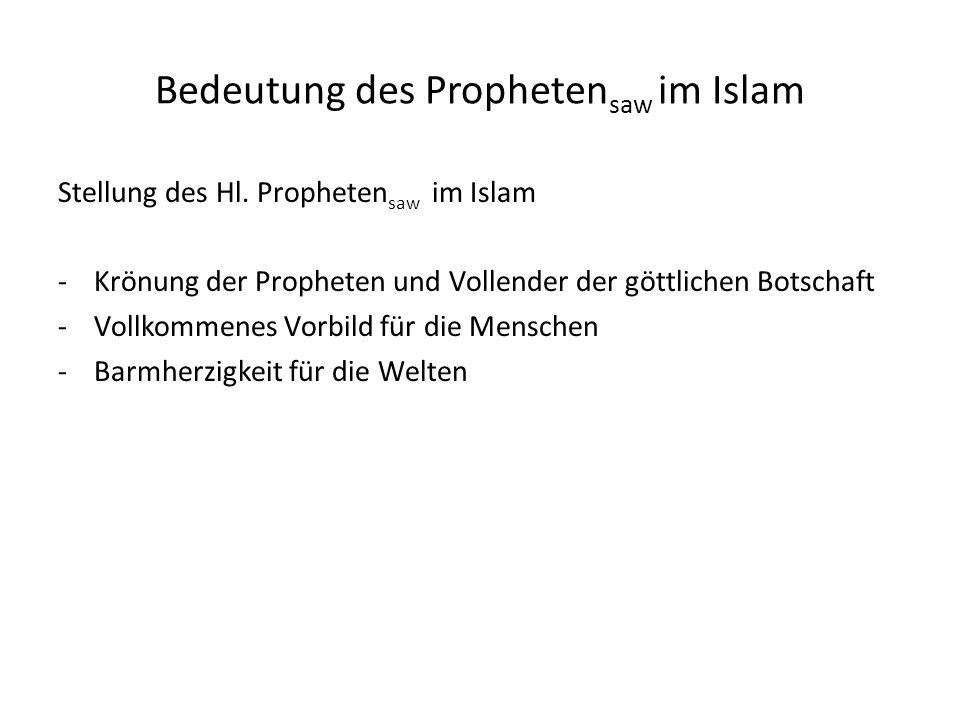 Bedeutung des Propheten saw im Islam Stellung des Hl. Propheten saw im Islam -Krönung der Propheten und Vollender der göttlichen Botschaft -Vollkommen