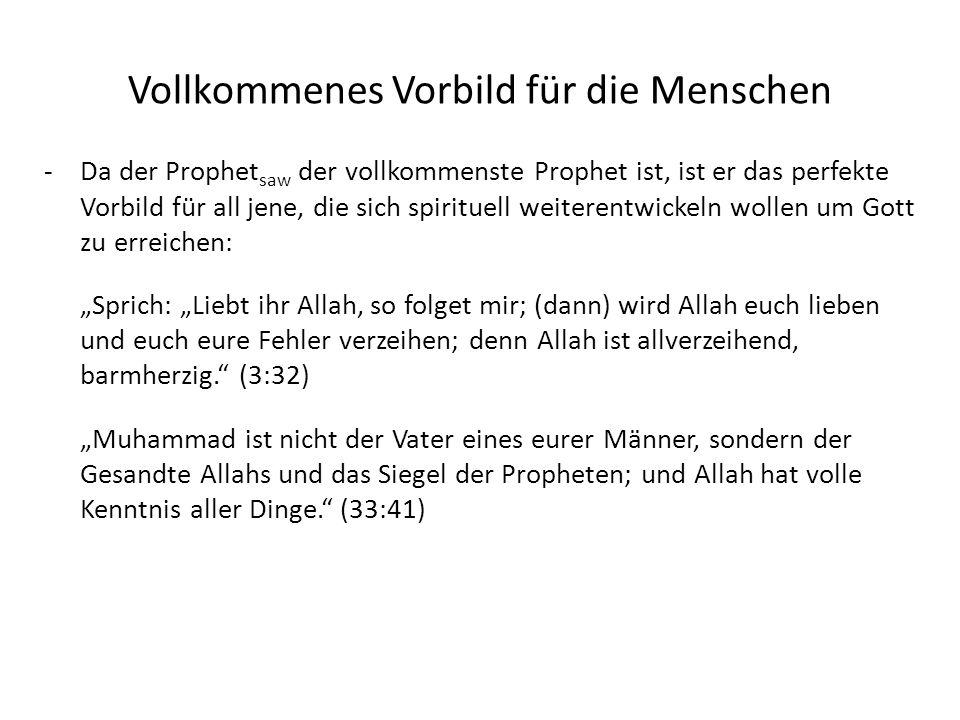 -Da der Prophet saw der vollkommenste Prophet ist, ist er das perfekte Vorbild für all jene, die sich spirituell weiterentwickeln wollen um Gott zu er