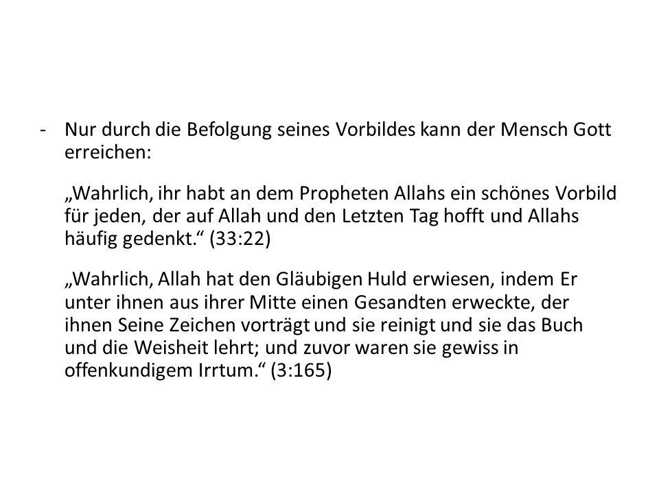 -Nur durch die Befolgung seines Vorbildes kann der Mensch Gott erreichen: Wahrlich, ihr habt an dem Propheten Allahs ein schönes Vorbild für jeden, de