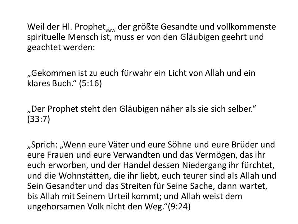 Weil der Hl. Prophet saw der größte Gesandte und vollkommenste spirituelle Mensch ist, muss er von den Gläubigen geehrt und geachtet werden: Gekommen