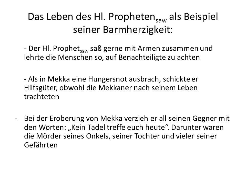 Das Leben des Hl. Propheten saw als Beispiel seiner Barmherzigkeit: - Der Hl. Prophet saw saß gerne mit Armen zusammen und lehrte die Menschen so, auf