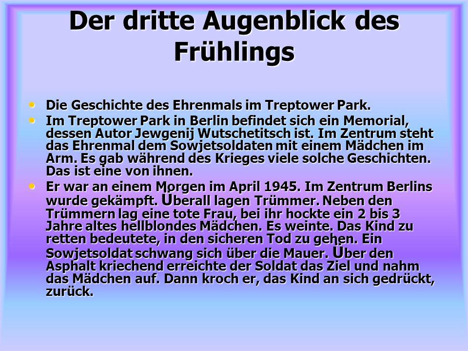 Der dritte Augenblick des Frühlings Die Geschichte des Ehrenmals im Treptower Park. Im Treptower Park in Berlin befindet sich ein Memorial, dessen Aut
