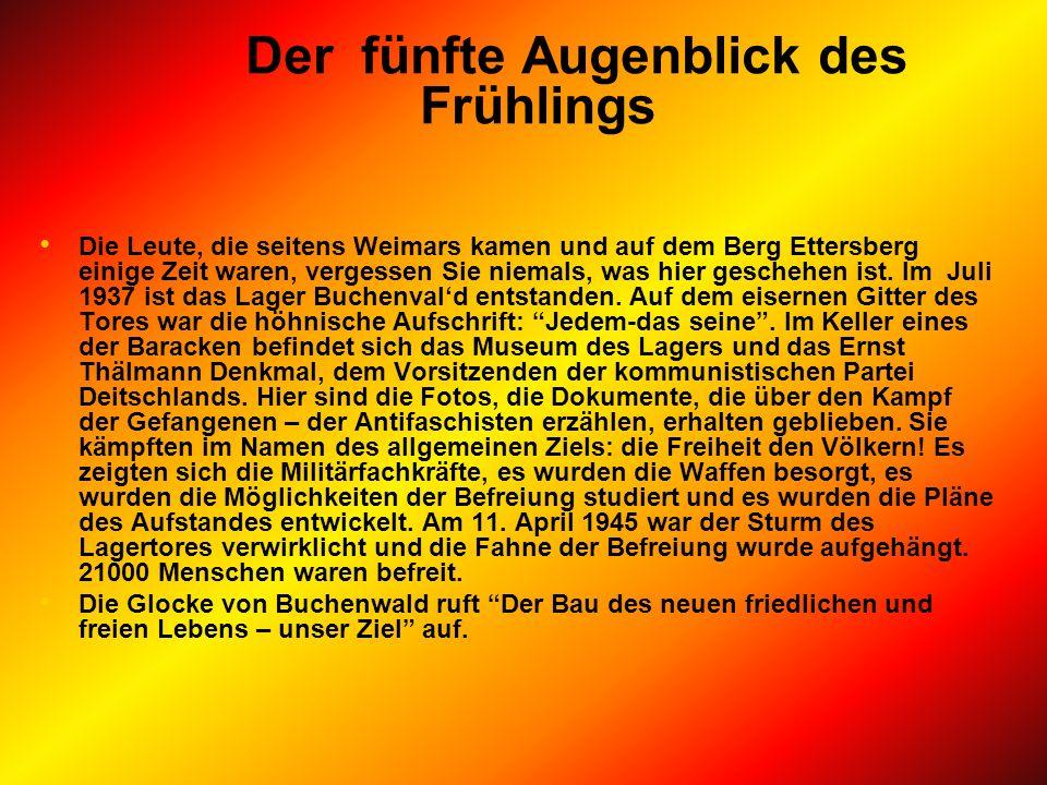 Der fünfte Augenblick des Frühlings Die Leute, die seitens Weimars kamen und auf dem Berg Ettersberg einige Zeit waren, vergessen Sie niemals, was hier geschehen ist.