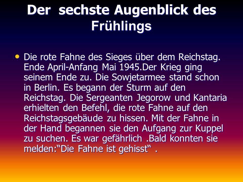 Der sechste Augenblick des Frühlings Die rote Fahne des Sieges über dem Reichstag. Ende April-Anfang Mai 1945.Der Krieg ging seinem Ende zu. Die Sowje