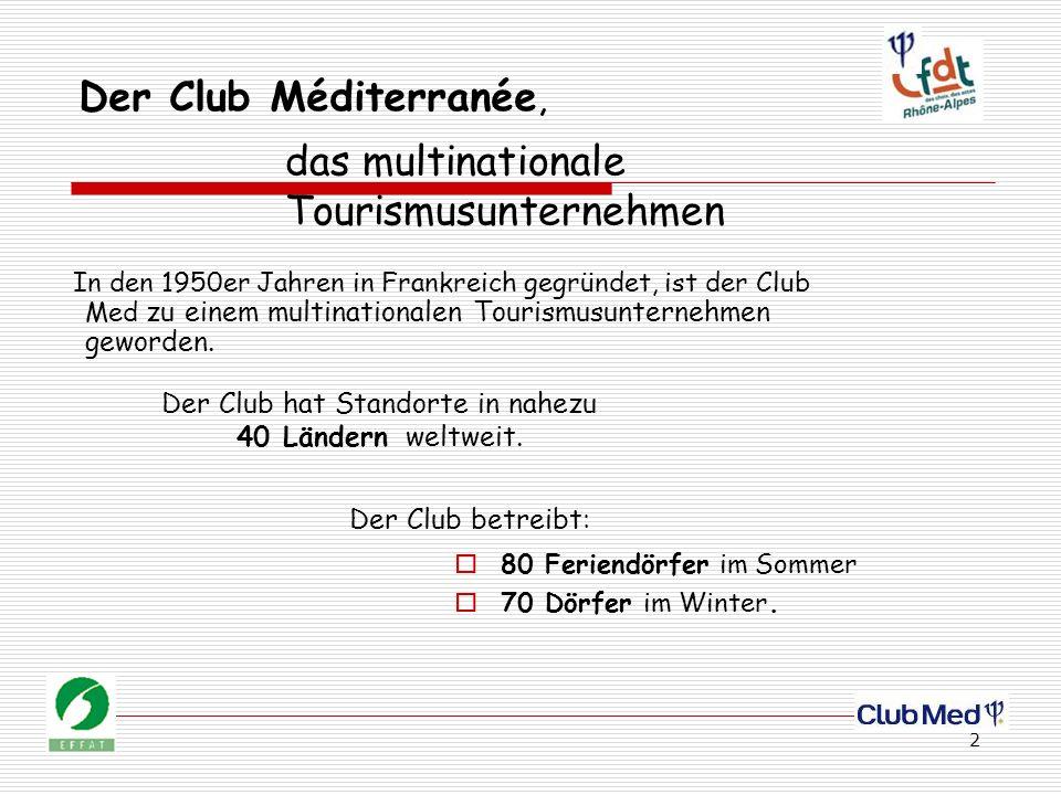 2 Der Club Méditerranée, In den 1950er Jahren in Frankreich gegründet, ist der Club Med zu einem multinationalen Tourismusunternehmen geworden.