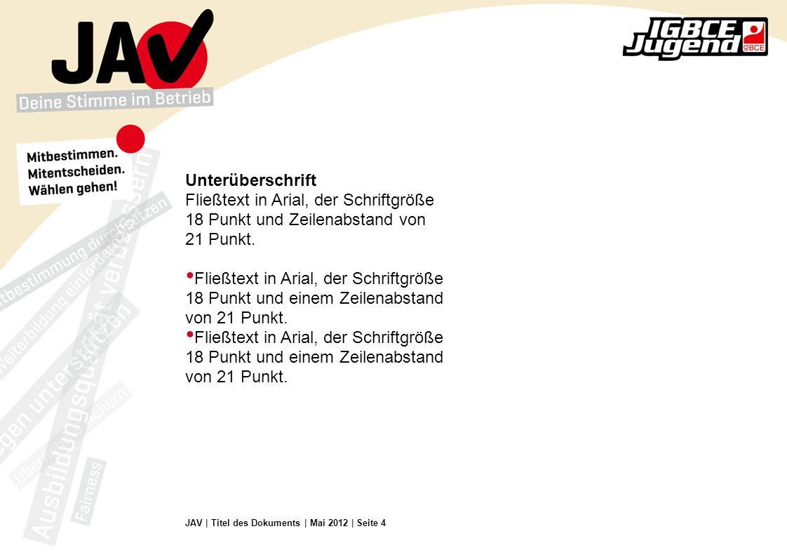 JAV | Titel des Dokuments | Mai 2012 | Seite 4 Unterüberschrift Fließtext in Arial, der Schriftgröße 18 Punkt und Zeilenabstand von 21 Punkt.