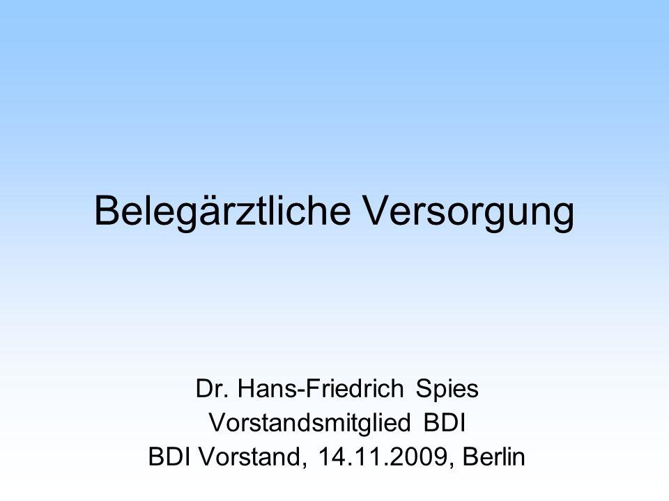 Belegärztliche Versorgung Dr. Hans-Friedrich Spies Vorstandsmitglied BDI BDI Vorstand, 14.11.2009, Berlin