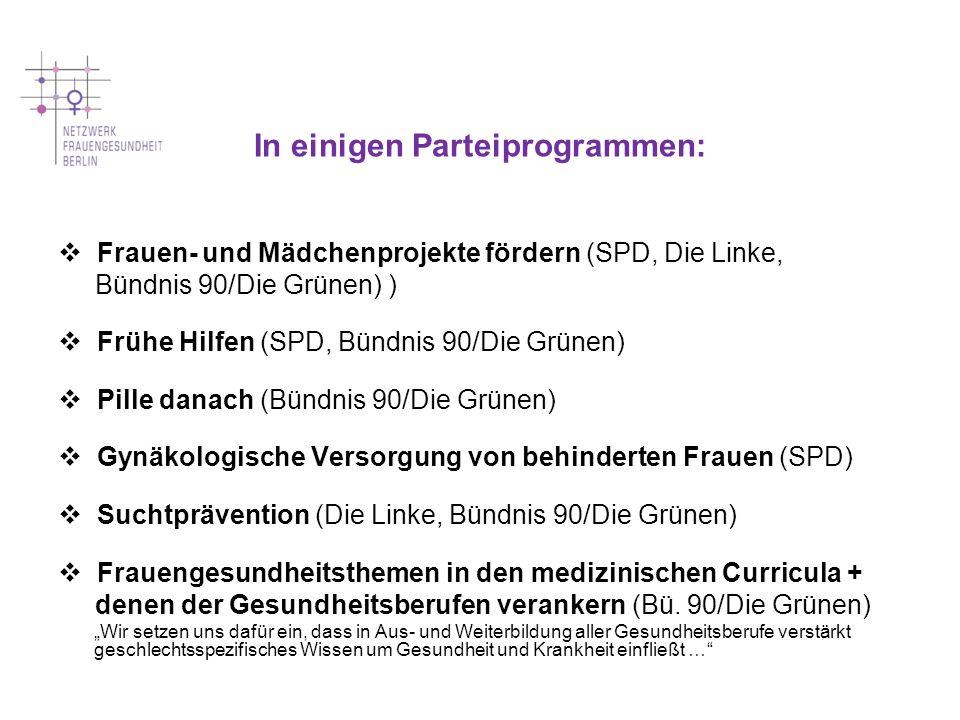 In einigen Parteiprogrammen: Frauen- und Mädchenprojekte fördern (SPD, Die Linke, Bündnis 90/Die Grünen) ) Frühe Hilfen (SPD, Bündnis 90/Die Grünen) P